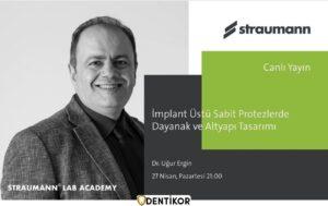 Dr. Uğur Ergin - İmplant Üstü Sabit Protezlerde Dayanak ve Altyapı Tasarımı WEBİNAR - Eğitim ve Seminer